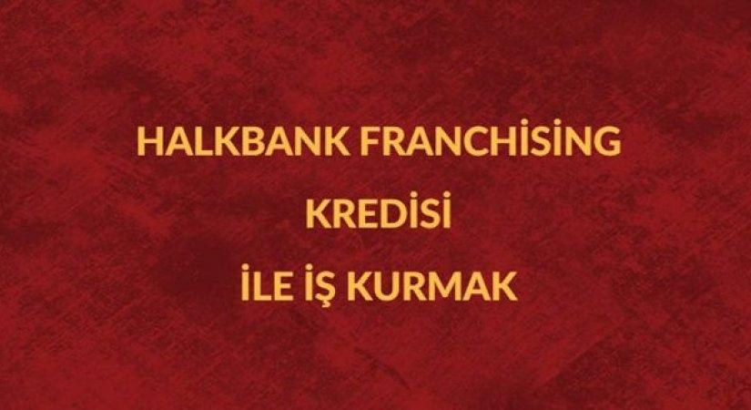 Halkbank Franchising Kredisi ile İş Kurmak