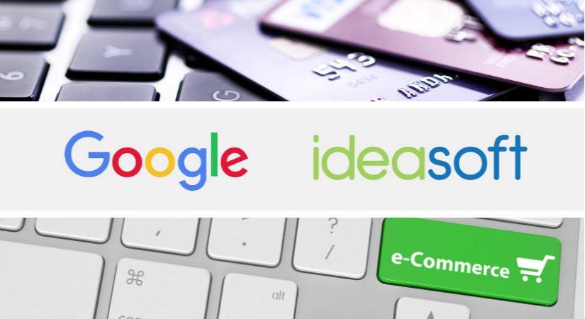 Ideasoft Ve Google İşbirliği İle E-Ticaret Yapmayan İşletme Kalmayacak